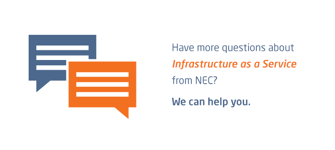 Have more questions about Infrastructure as a Service from NEC? We can help you.