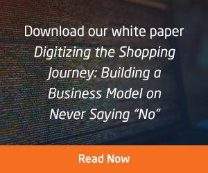 "Download our white paper Digitizing the Shopping Journey: Building a Business Model on Never Saying ""No"""